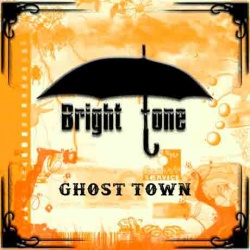 Bright Tone Ghost Town