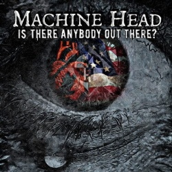Machine Head Is There Anybody Out There