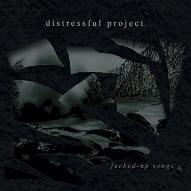 "Distressful Project ""Fucked-Up Songs"""