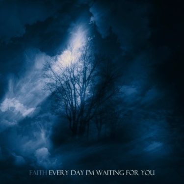 """Faith """"Every Day I'm Waiting For You"""""""