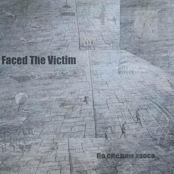 Faced The Victim ПО СЛЕДАМ ХАОСА